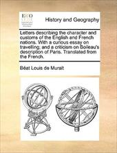 Letters Describing the Character and Customs of the English and French Nations. with a Curious Essay on Travelling; And a Criticis - Muralt, Bat Louis De