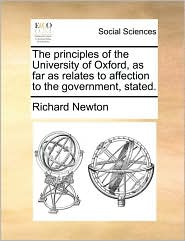 The principles of the University of Oxford, as far as relates to affection to the government, stated. - Richard Newton
