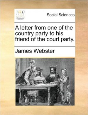 A letter from one of the country party to his friend of the court party. - James Webster
