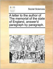 A letter to the author of The memorial of the state of England, answer'd paragraph by paragraph. - See Notes Multiple Contributors