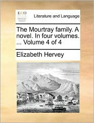 The Mourtray family. A novel. In four volumes. ... Volume 4 of 4 - Elizabeth Hervey