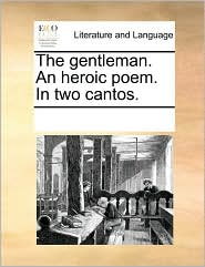 The gentleman. An heroic poem. In two cantos. - See Notes Multiple Contributors