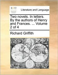 Two novels. In letters. By the authors of Henry and Frances. ... Volume 2 of 4 - Richard Griffith