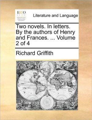 Two novels. In letters. By the authors of Henry and Frances. . Volume 2 of 4 - Richard Griffith