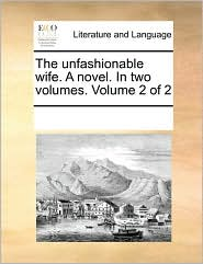 The unfashionable wife. A novel. In two volumes. Volume 2 of 2 - See Notes Multiple Contributors