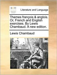 Themes fran ois & anglois. Or, French and English exercises. By Lewis Chambaud. A new edition. - Lewis Chambaud