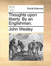 Thoughts Upon Liberty. by an Englishman. - Wesley, John