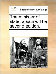 The minister of state, a satire. The second edition. - See Notes Multiple Contributors