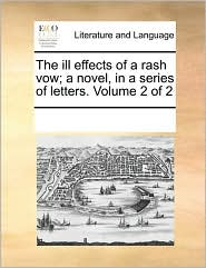 The ill effects of a rash vow; a novel, in a series of letters. Volume 2 of 2 - See Notes Multiple Contributors