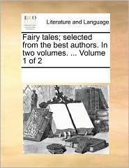Fairy tales; selected from the best authors. In two volumes. ... Volume 1 of 2 - See Notes Multiple Contributors