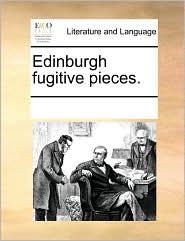 Edinburgh fugitive pieces. - See Notes Multiple Contributors