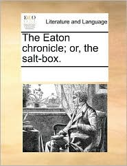 The Eaton chronicle; or, the salt-box. - See Notes Multiple Contributors