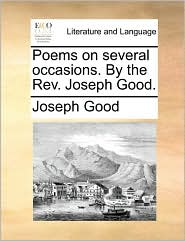 Poems on several occasions. By the Rev. Joseph Good. - Joseph Good