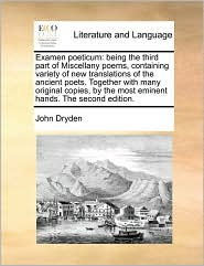 Examen poeticum: being the third part of Miscellany poems, containing variety of new translations of the ancient poets. Together with many original copies, by the most eminent hands. The second edition. - John Dryden