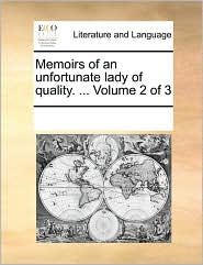 Memoirs of an unfortunate lady of quality. ... Volume 2 of 3 - See Notes Multiple Contributors
