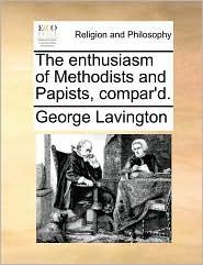 The enthusiasm of Methodists and Papists, compar'd. - George Lavington