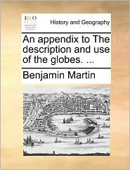 An appendix to The description and use of the globes. ... - Benjamin Martin