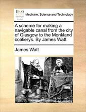 A Scheme for Making a Navigable Canal from the City of Glasgow to the Monkland Coalierys. by James Watt. - Watt, James