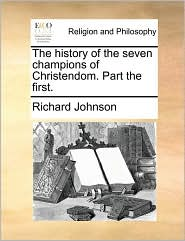 The history of the seven champions of Christendom. Part the first. - Richard Johnson