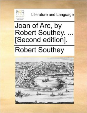 Joan of Arc, by Robert Southey. . [Second edition]. - Robert Southey
