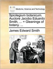 Spicilegium Botanicum. Auctore Jacobo Eduardo Smith, ... = Gleanings of Botany. ...