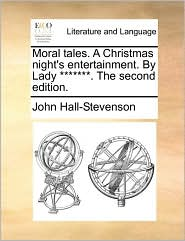 Moral Tales. a Christmas Night's Entertainment. by Lady *******. the Second Edition.