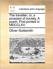 The traveller; or, a prospect of society. A poem. First printed in MDCCLXV.