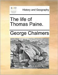 The life of Thomas Paine. - George Chalmers