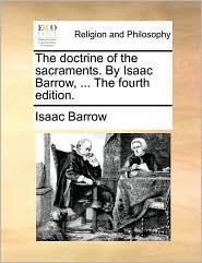 The doctrine of the sacraments. By Isaac Barrow, ... The fourth edition. - Isaac Barrow
