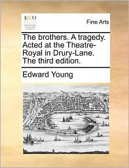 The brothers. A tragedy. Acted at the Theatre-Royal in Drury-Lane. The third edition. - Edward Young