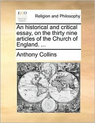 An historical and critical essay, on the thirty nine articles of the Church of England. ... - Anthony Collins