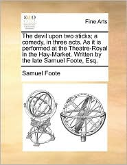 Devil Upon Two Sticks; A Comedy, in Three Acts. as It Is Per