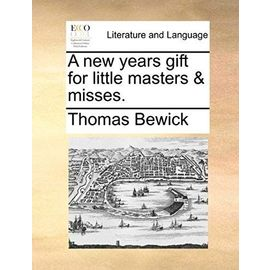 A New Years Gift for Little Masters & Misses. - Thomas Bewick