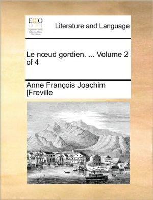 Le n ud gordien. . Volume 2 of 4 - Anne Fran ois Joachim [Freville