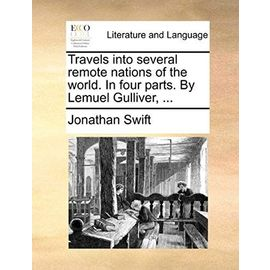 Travels Into Several Remote Nations of the World. in Four Parts. by Lemuel Gulliver, ... - Jonathan Swift