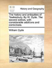 The History and Antiquities of Tewkesbury. by W. Dyde. the Second Edition, with Considerable Additions and Corrections. - Dyde, William