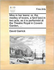 Miss in her teens: or, the medley of lovers, a farcf [sic] in two acts, as it is performed at the Theatre Royal in Covent-Garden, . - David Garrick