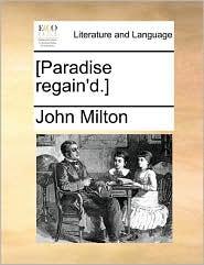 [Paradise regain'd.] - John Milton