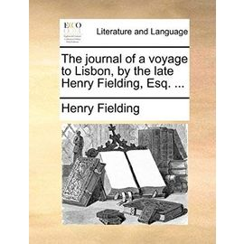 The journal of a voyage to Lisbon, by the late Henry Fielding, Esq. ... - Henry Fielding