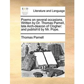 Poems on Several Occasions. Written by Dr. Thomas Parnell, Late Arch-Deacon of Clogher: And Publish'd by Mr. Pope. - Thomas Parnell