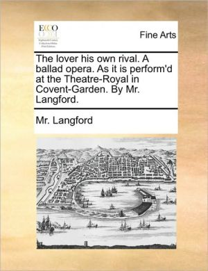 The lover his own rival. A ballad opera. As it is perform'd at the Theatre-Royal in Covent-Garden. By Mr. Langford.