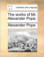 The works of Mr. Alexander Pope.