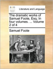The dramatic works of Samuel Foote, Esq; In four volumes. . Volume 2 of 4 - Samuel Foote