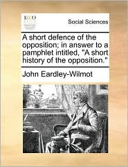 A short defence of the opposition; in answer to a pamphlet intitled,