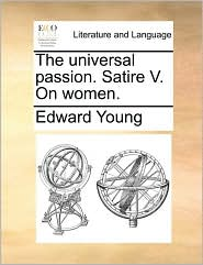 The universal passion. Satire V. On women. - Edward Young