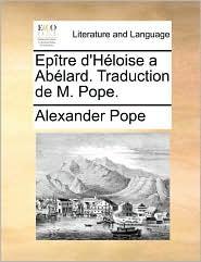 Ep tre d'H loise a Ab lard. Traduction de M. Pope. - Alexander Pope