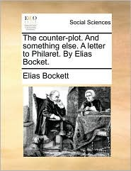 The counter-plot. And something else. A letter to Philaret. By Elias Bocket. - Elias Bockett