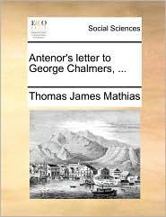 Antenor's Letter to George Chalmers, ... - Thomas James Mathias