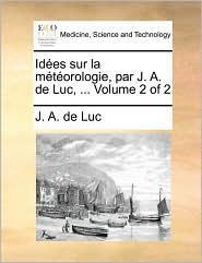 Id es sur la m t orologie, par J. A. de Luc, ... Volume 2 of 2