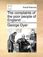 The Complaints of the Poor People of England - Dyer, George